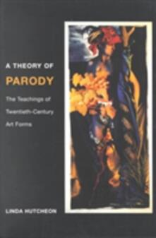 A Theory of Parody: The Teachings of Twentieth-Century Art Forms - Linda Hutcheon - cover