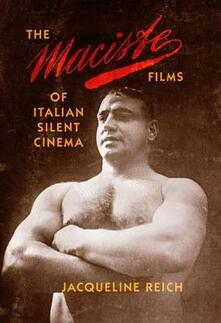 The Maciste Films of Italian Silent Cinema - Jacqueline Reich - cover