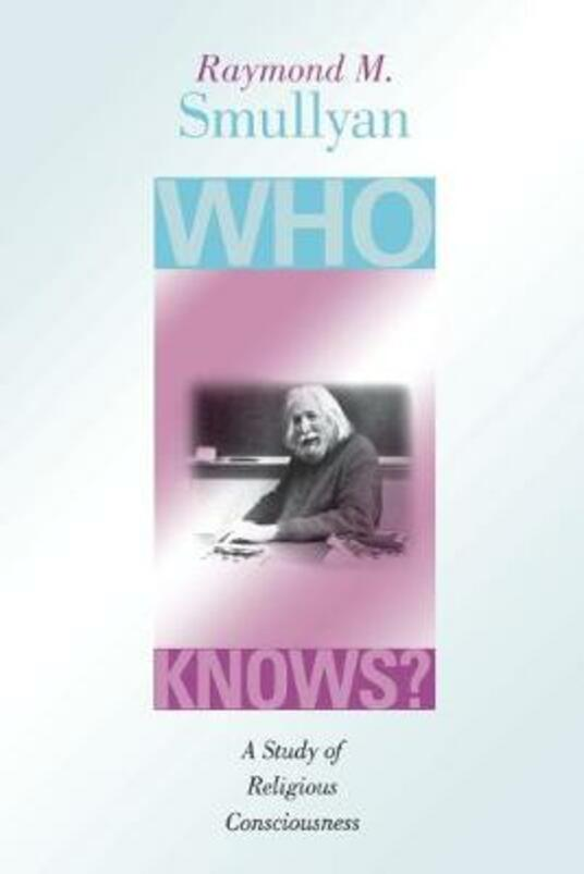 Who Knows?: A Study of Religious Consciousness - Raymond M. Smullyan - cover