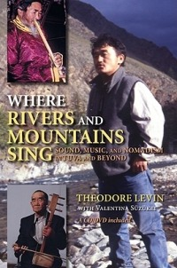 Where Rivers and Mountains Sing: Sound, Music, and Nomadism in Tuva and Beyond [With CD (Audio)]