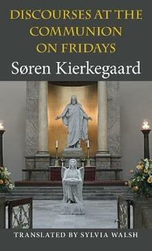 Discourses at the Communion on Fridays - Soren Kierkegaard - cover