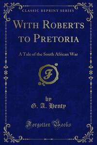 With Roberts to Pretoria