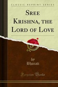 Sree Krishna, the Lord of Love
