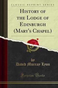 History of the Lodge of Edinburgh (Mary's Chapel)