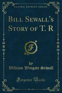 Bill Sewall's Story of T. R