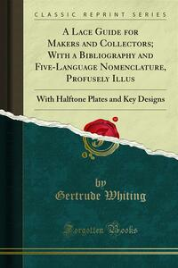A Lace Guide for Makers and Collectors; With a Bibliography and Five-Language Nomenclature, Profusely Illus