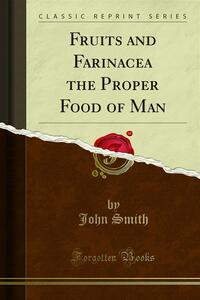 Fruits and Farinacea the Proper Food of Man