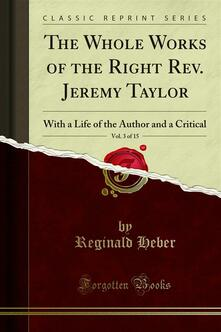 The Whole Works of the Right Rev. Jeremy Taylor