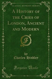 A History of the Cries of London, Ancient and Modern