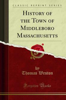 History of the Town of Middleboro Massachusetts