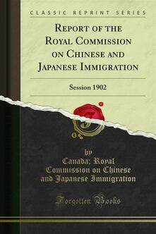 Report of the Royal Commission on Chinese and Japanese Immigration