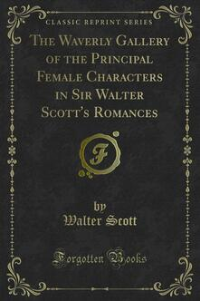 The Waverly Gallery of the Principal Female Characters in Sir Walter Scott's Romances