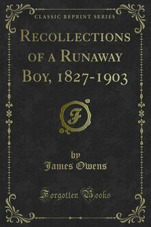 Recollections of a Runaway Boy, 1827-1903