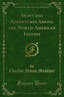 Sport and Adventures Among the North-American Indians