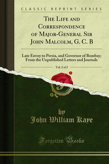 The Life and Correspondence of Major-General Sir John Malcolm, G. C. B