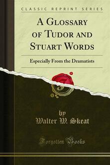 A Glossary of Tudor and Stuart Words