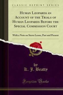 Human Leopards an Account of the Trials of Human Leopards Before the Special Commission Court