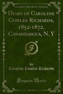 Diary of Caroline Cowles Richards, 1852-1872, Canandaigua, N. Y