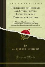 The Elegies of Theognis and Other Elegies Included in the Theognidean Sylloge
