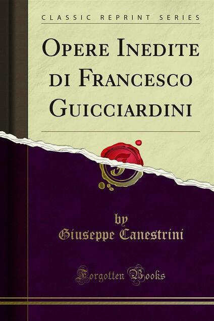 Opere Inedite di Francesco Guicciardini - Giuseppe Canestrini - ebook