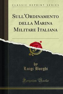 Sull'Ordinamento della Marina Militare Italiana - Luigi Borghi - ebook