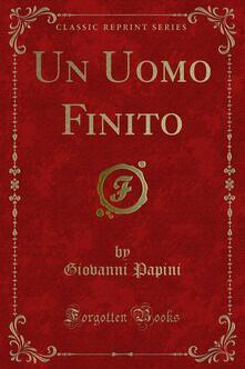 Un Uomo Finito - Giovanni Papini - ebook