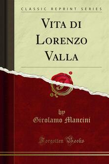 Vita di Lorenzo Valla - Girolamo Mancini - ebook