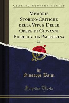 Memorie Storico-Critiche della Vita e Delle Opere di Giovanni Pierluigi da Palestrina - Giuseppe Baini - ebook