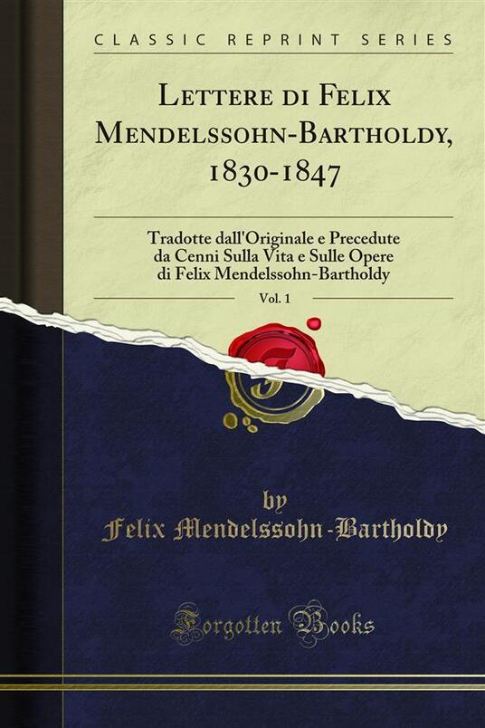 Lettere di Felix Mendelssohn-Bartholdy, 1830-1847 - Bartholdy,Carlo Barassi,Felix Mendelssohn - ebook