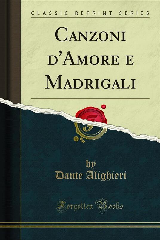 Canzoni d'Amore e Madrigali - Dante Alighieri - ebook
