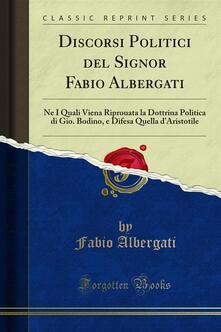 Discorsi Politici del Signor Fabio Albergati - Fabio Albergati - ebook