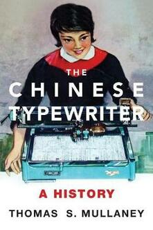 The Chinese Typewriter: A History - Thomas S. Mullaney - cover