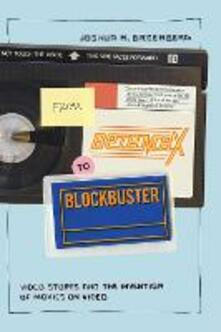 From Betamax to Blockbuster: Video Stores and the Invention of Movies on Video - Joshua M. Greenberg - cover