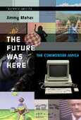 Libro in inglese The Future Was Here: The Commodore Amiga Jimmy Maher