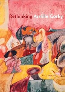 Rethinking Arshile Gorky - Kim S. Theriault - cover