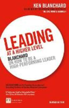Leading at a Higher Level: Blanchard on how to be a high performing leader - Ken Blanchard - cover