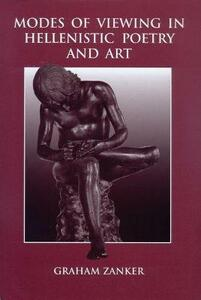 Modes of Viewing in Hellenistic Poetry and Art - Graham Zanker - cover