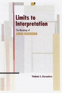 Limits to Interpretation: The Meanings of Anna Karenina - Vladimir E. Alexandrov - cover