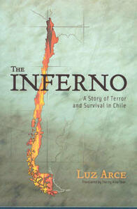 The Inferno: A Story of Terror and Survival in Chile - Luz Arce - cover