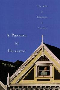 A Passion to Preserve: Gay Men as Keepers of Culture - Will Fellows - cover