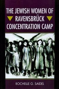The Jewish Women of Ravensbruck Concentration Camp - Rochelle G. Saidel - cover