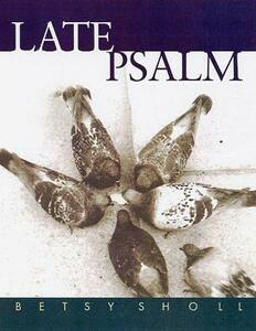Late Psalm - Betsy Scholl - cover