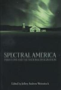 Spectral America: Phantoms and the National Imagination - Jeffrey Andrew Weinstock - cover