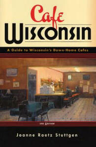 Cafe Wisconsin: A Guide to Wisconsin's Down-Home Cafes - Joanne Raetz Stuttgen - cover