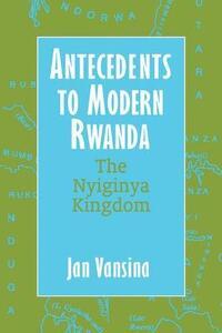 Antecedents to Modern Rwanda: The Nyiginya Kingdom - J. Vansina - cover