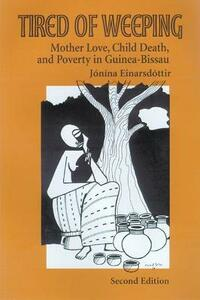 Tired of Weeping: Mother Love, Child Death, and Poverty in Guinea-Bissau - Jonina Einarsdottir - cover