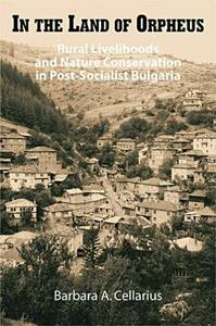 In the Land of Orpheus: Rural Livelihoods and Nature Conservation in Postsocialist Bulgaria - Barbara A. Cellarius - cover
