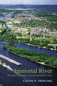Immortal River: The Upper Mississippi in Ancient and Modern Times - cover