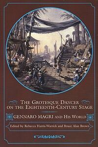 The Grotesque Dancer on the Eighteenth-Century Stage: Gennaro Magri and His World - cover
