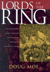 Lords of the Ring: The Triumph and Tragedy of College Boxing's Greatest Team - Doug Moe - cover